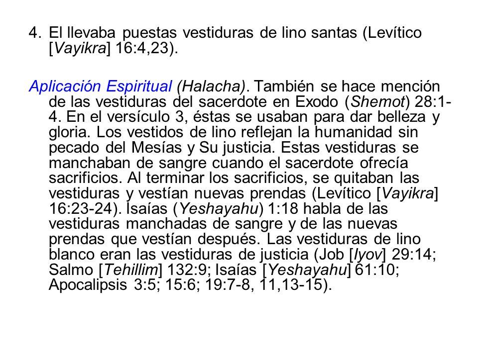 El llevaba puestas vestiduras de lino santas (Levítico [Vayikra] 16:4,23).